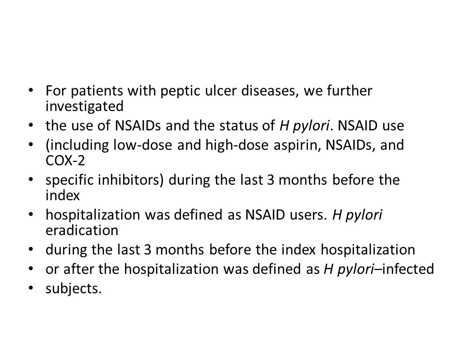 For patients with peptic ulcer diseases, we further investigated the use of NSAIDs and the status of H pylori.