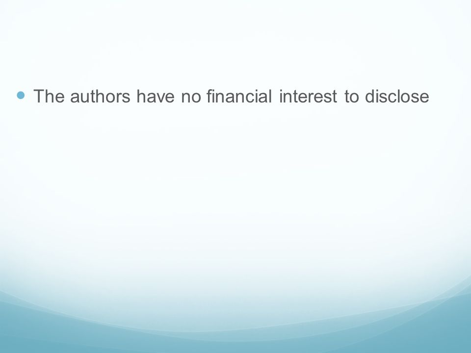 The authors have no financial interest to disclose