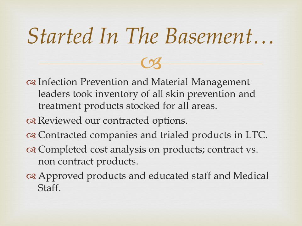   Infection Prevention and Material Management leaders took inventory of all skin prevention and treatment products stocked for all areas.