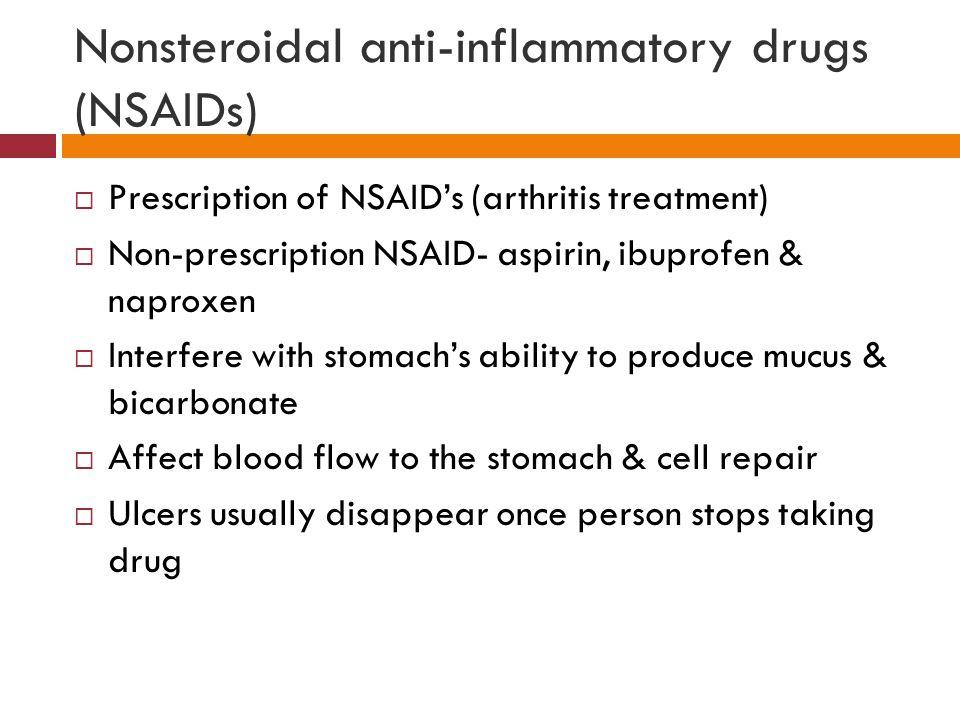 Nonsteroidal anti-inflammatory drugs (NSAIDs)  Prescription of NSAID's (arthritis treatment)  Non-prescription NSAID- aspirin, ibuprofen & naproxen