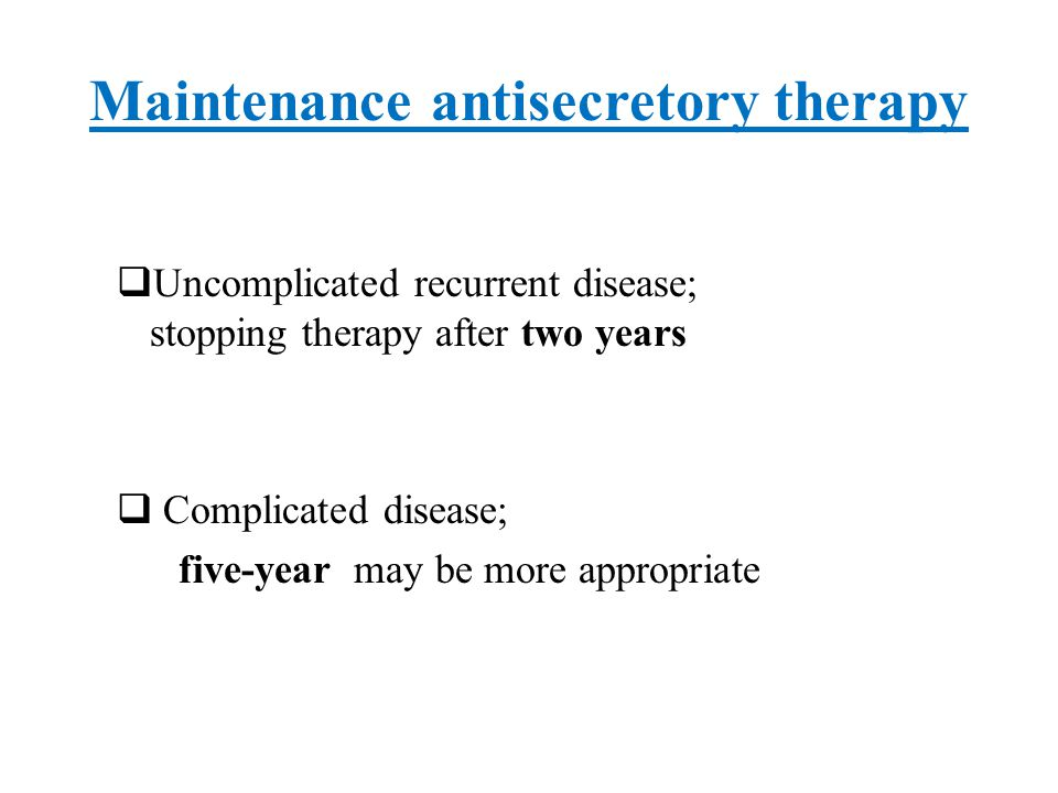 Maintenance antisecretory therapy  Rebound acid-hypersecretion is important following abrupt cessation of PPI stepping-down to low dose PPI and then to full dose H2RA is an appropriate caution