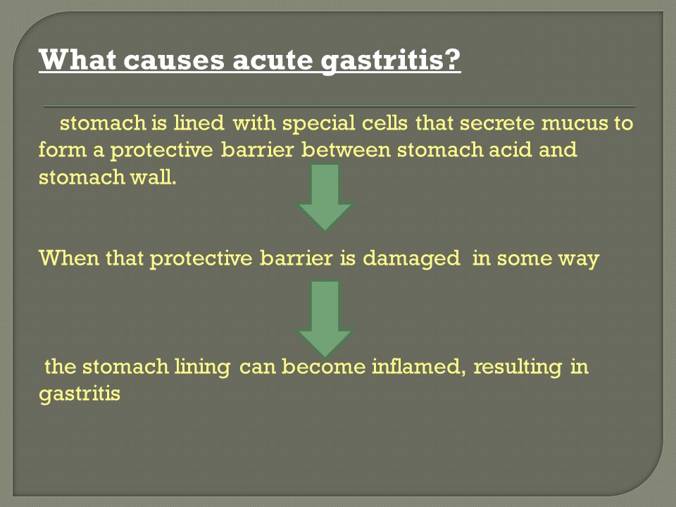 What causes acute gastritis? stomach is lined with special cells that secrete mucus to form a protective barrier between stomach acid and stomach wall