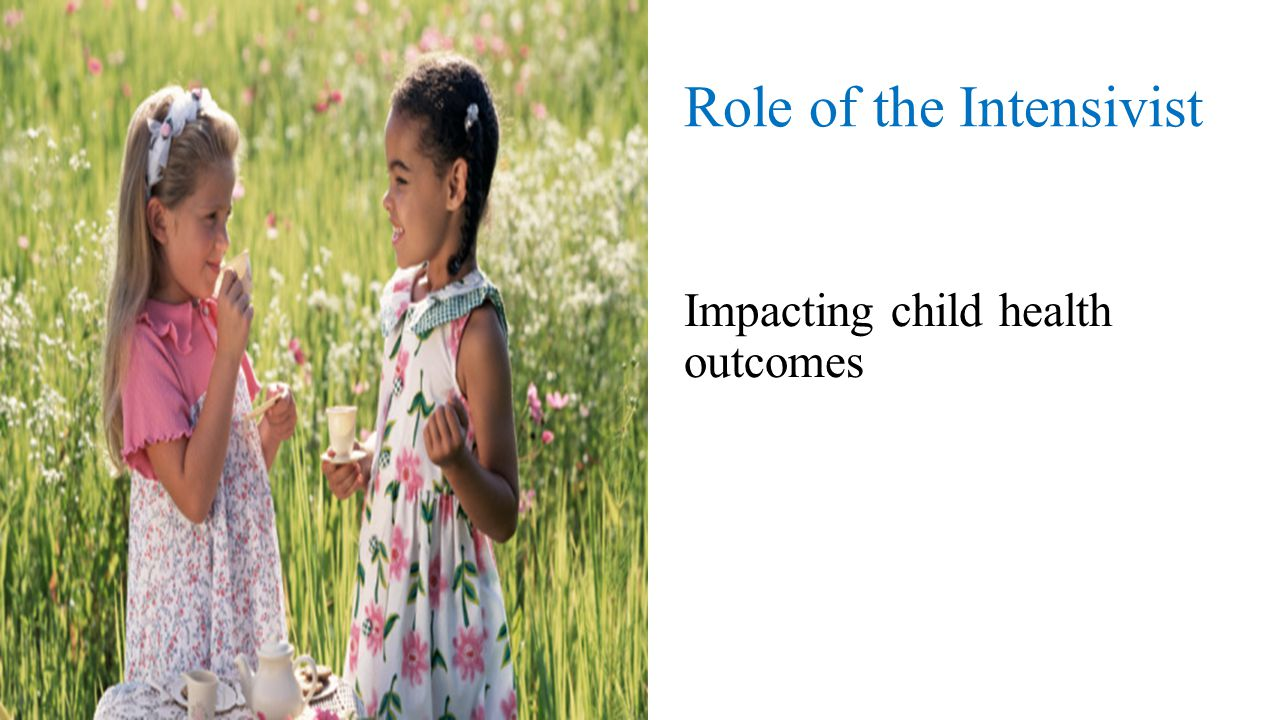 Role of the Intensivist Impacting child health outcomes
