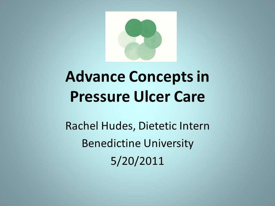 Advance Concepts in Pressure Ulcer Care Rachel Hudes, Dietetic Intern Benedictine University 5/20/2011