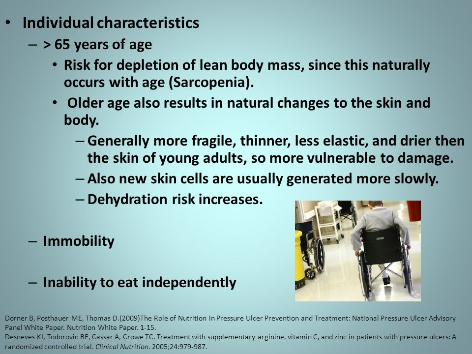 Individual characteristics – > 65 years of age Risk for depletion of lean body mass, since this naturally occurs with age (Sarcopenia). Older age also