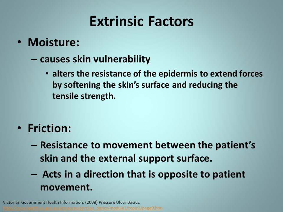Extrinsic Factors Moisture: – causes skin vulnerability alters the resistance of the epidermis to extend forces by softening the skin's surface and re