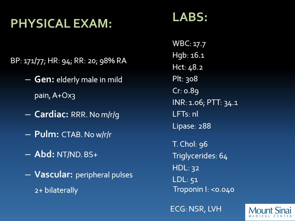 PHYSICAL EXAM: BP: 171/77; HR: 94; RR: 20; 98% RA – Gen: elderly male in mild pain, A+Ox3 – Cardiac: RRR.
