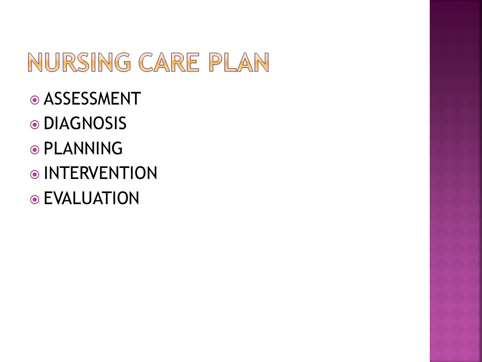  ASSESSMENT  DIAGNOSIS  PLANNING  INTERVENTION  EVALUATION