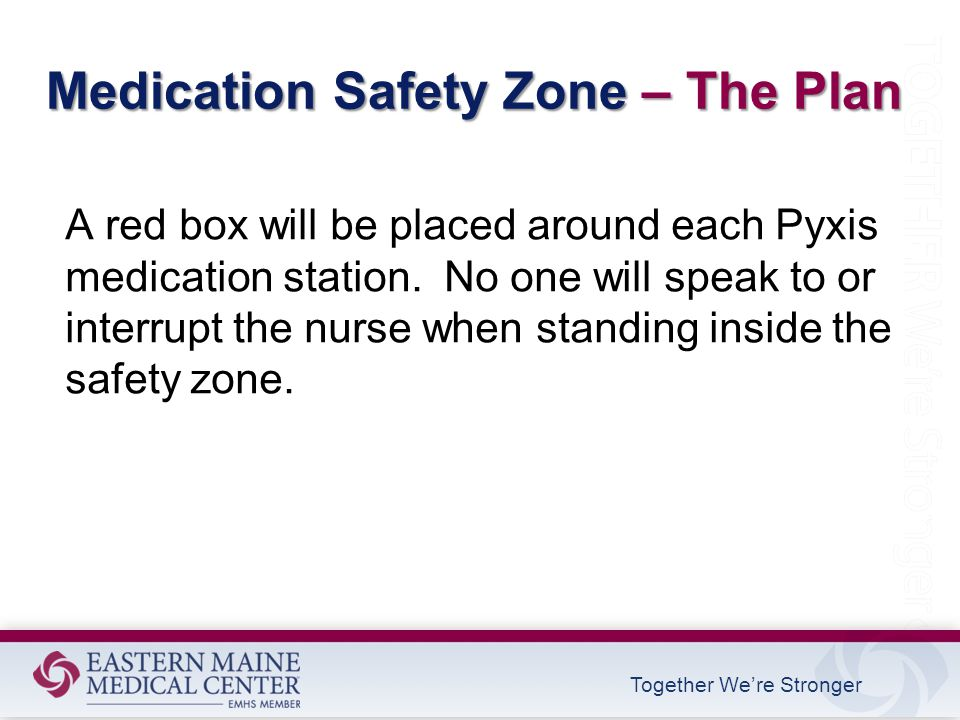 Together We're Stronger Medication Safety Zone – The Plan A red box will be placed around each Pyxis medication station.