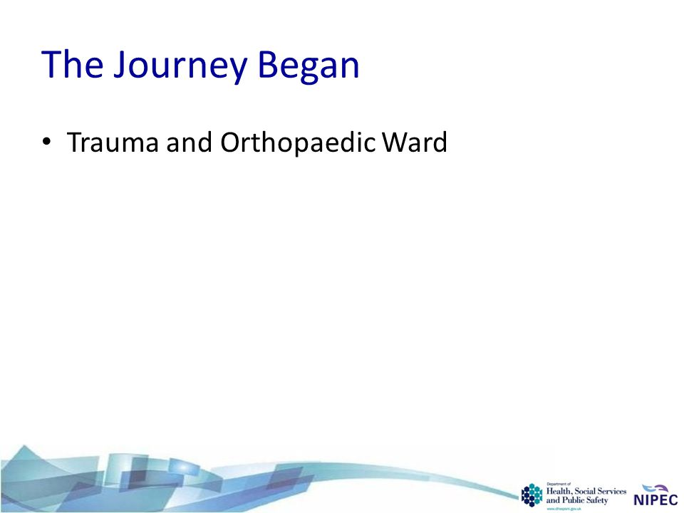 The Journey Began Trauma and Orthopaedic Ward