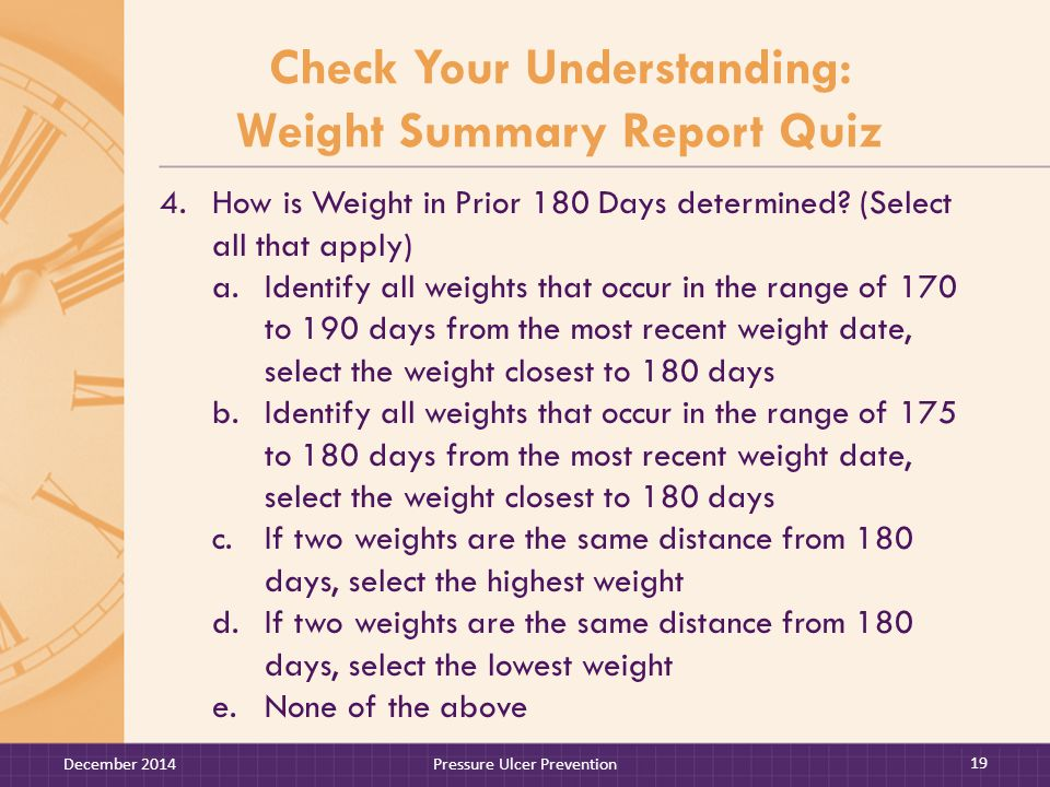 Check Your Understanding: Weight Summary Report Quiz 4.How is Weight in Prior 180 Days determined.