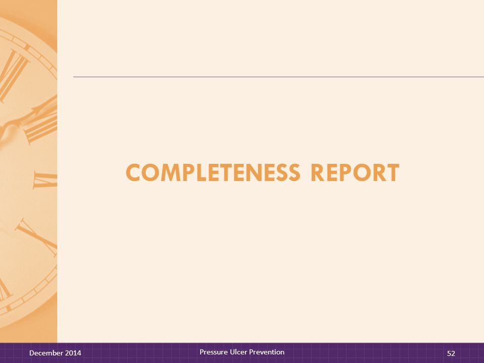 COMPLETENESS REPORT December 2014 Pressure Ulcer Prevention 52