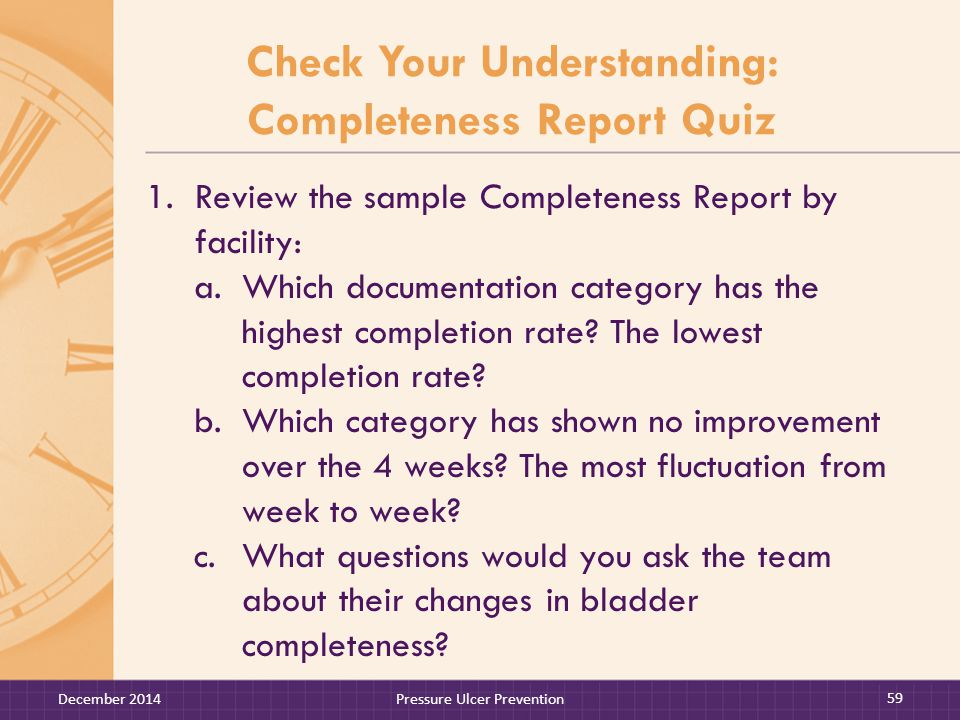 Check Your Understanding: Completeness Report Quiz 1.Review the sample Completeness Report by facility: a.Which documentation category has the highest completion rate.