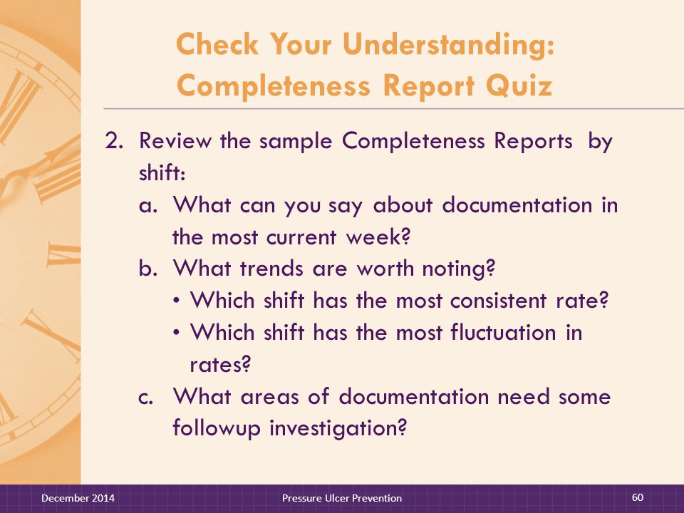 Check Your Understanding: Completeness Report Quiz 2.Review the sample Completeness Reports by shift: a.What can you say about documentation in the most current week.