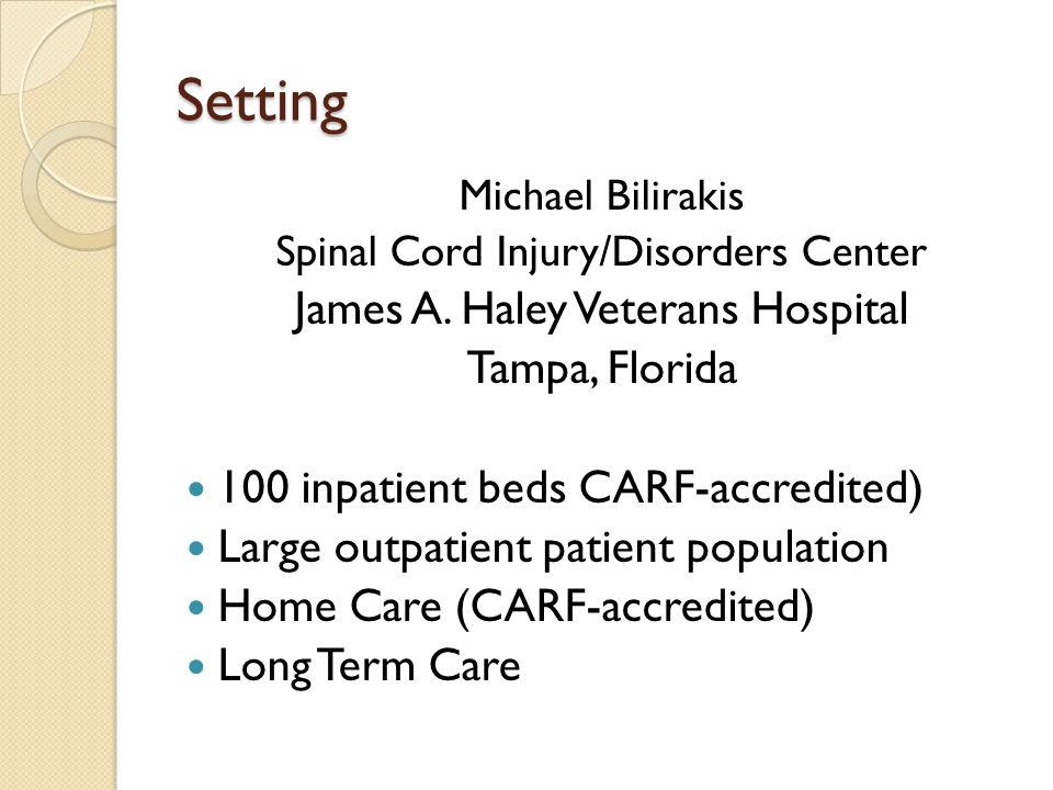 Setting Michael Bilirakis Spinal Cord Injury/Disorders Center James A.
