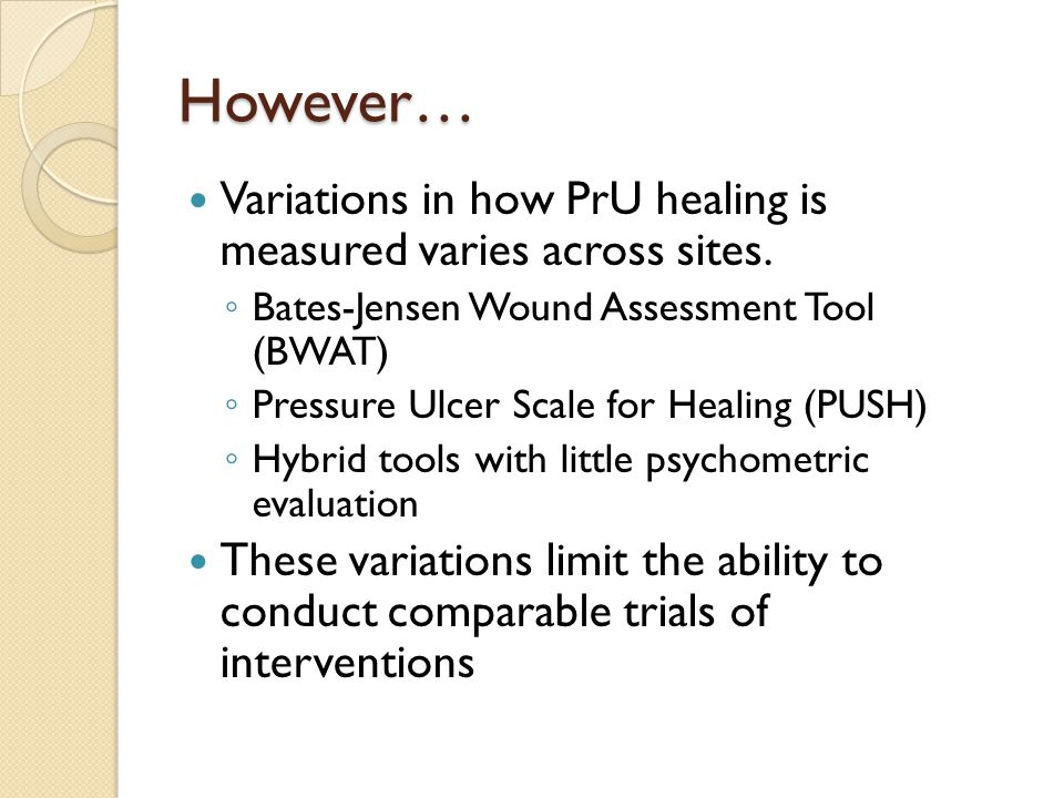 However… Variations in how PrU healing is measured varies across sites.