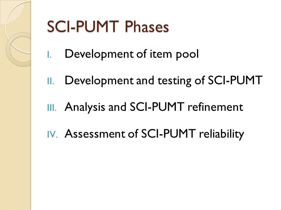 SCI-PUMT Phases I. Development of item pool II. Development and testing of SCI-PUMT III.