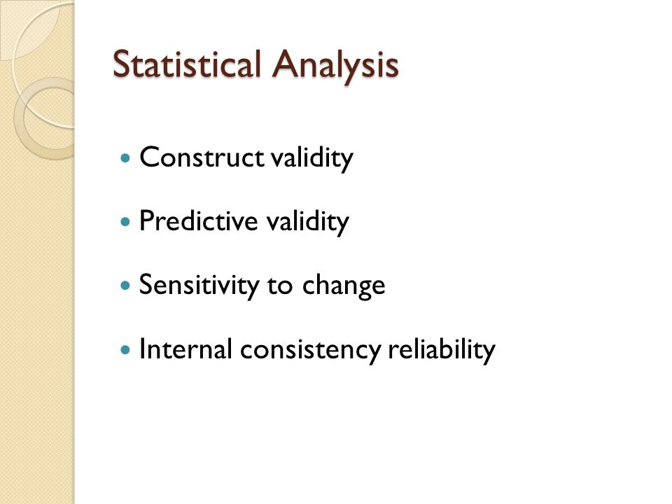 Statistical Analysis Construct validity Predictive validity Sensitivity to change Internal consistency reliability