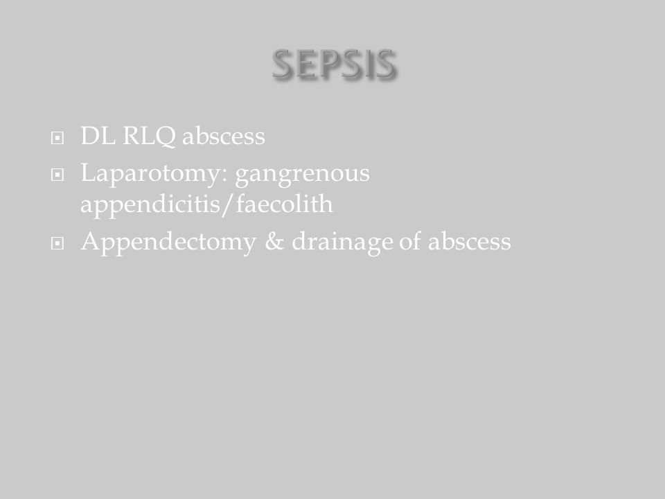  DL RLQ abscess  Laparotomy: gangrenous appendicitis/faecolith  Appendectomy & drainage of abscess
