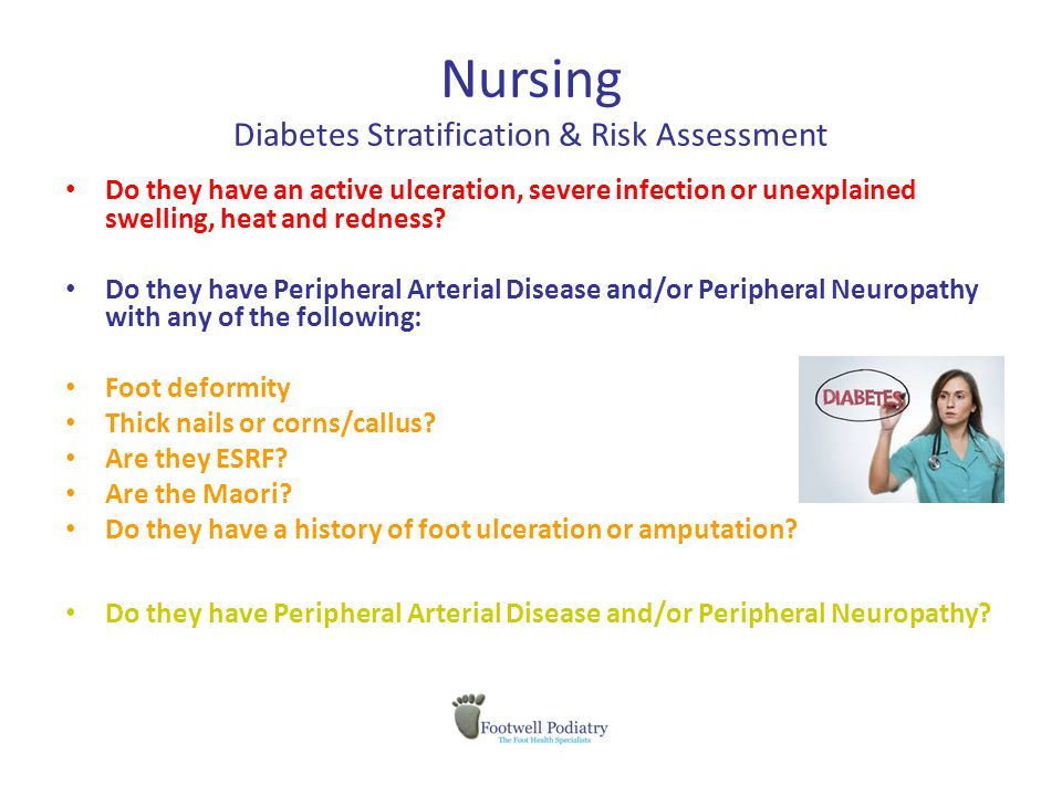 Nursing Diabetes Stratification & Risk Assessment Do they have an active ulceration, severe infection or unexplained swelling, heat and redness.