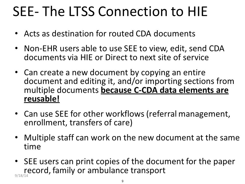 SEE- The LTSS Connection to HIE Acts as destination for routed CDA documents Non-EHR users able to use SEE to view, edit, send CDA documents via HIE o