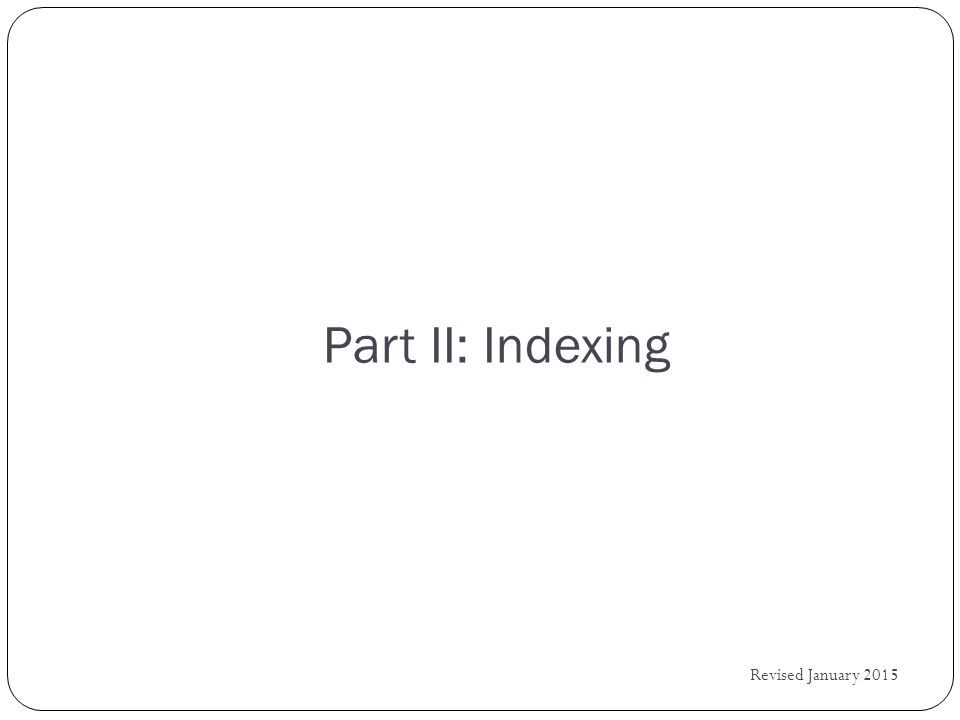 Part II: Indexing Revised January 2015