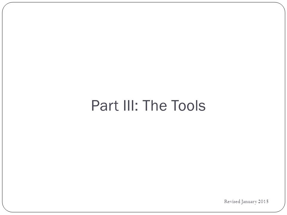Part III: The Tools Revised January 2015