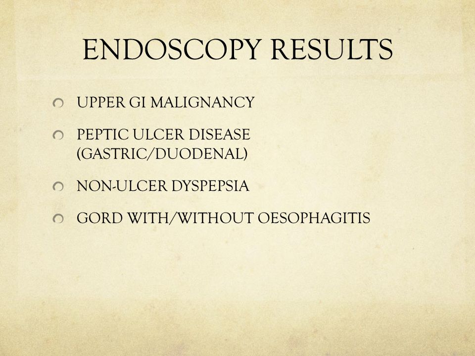 ENDOSCOPY RESULTS UPPER GI MALIGNANCY PEPTIC ULCER DISEASE (GASTRIC/DUODENAL) NON-ULCER DYSPEPSIA GORD WITH/WITHOUT OESOPHAGITIS