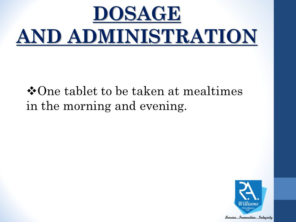 DOSAGE AND ADMINISTRATION  One tablet to be taken at mealtimes in the morning and evening.