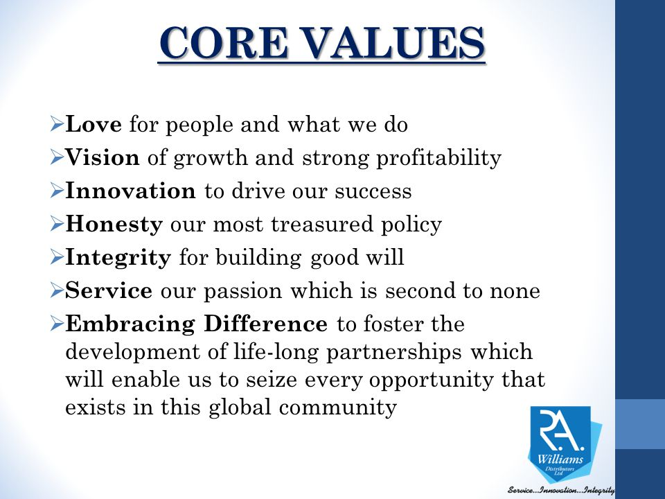 CORE VALUES  Love for people and what we do  Vision of growth and strong profitability  Innovation to drive our success  Honesty our most treasure