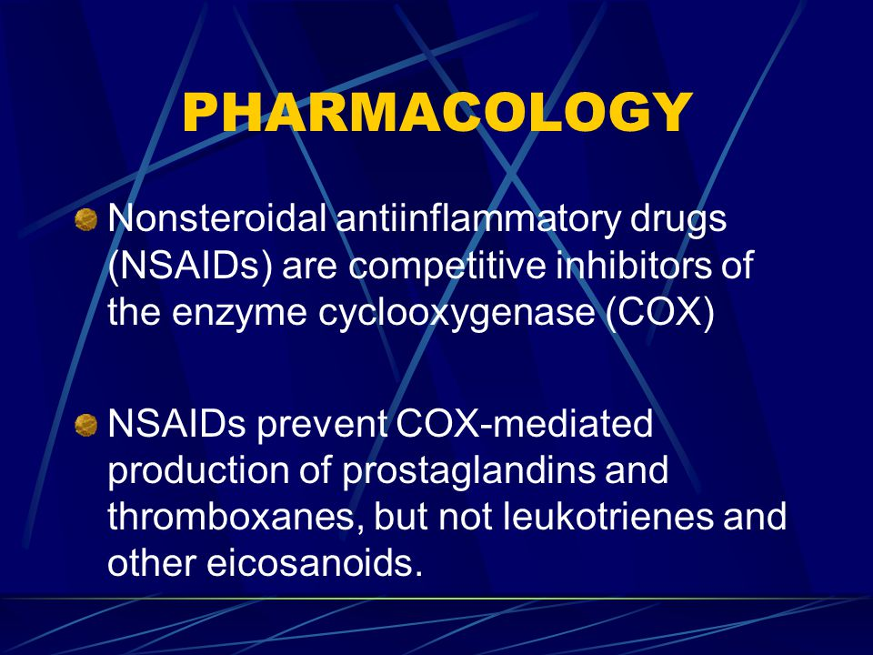 PHARMACOLOGY Nonsteroidal antiinflammatory drugs (NSAIDs) are competitive inhibitors of the enzyme cyclooxygenase (COX) NSAIDs prevent COX-mediated production of prostaglandins and thromboxanes, but not leukotrienes and other eicosanoids.