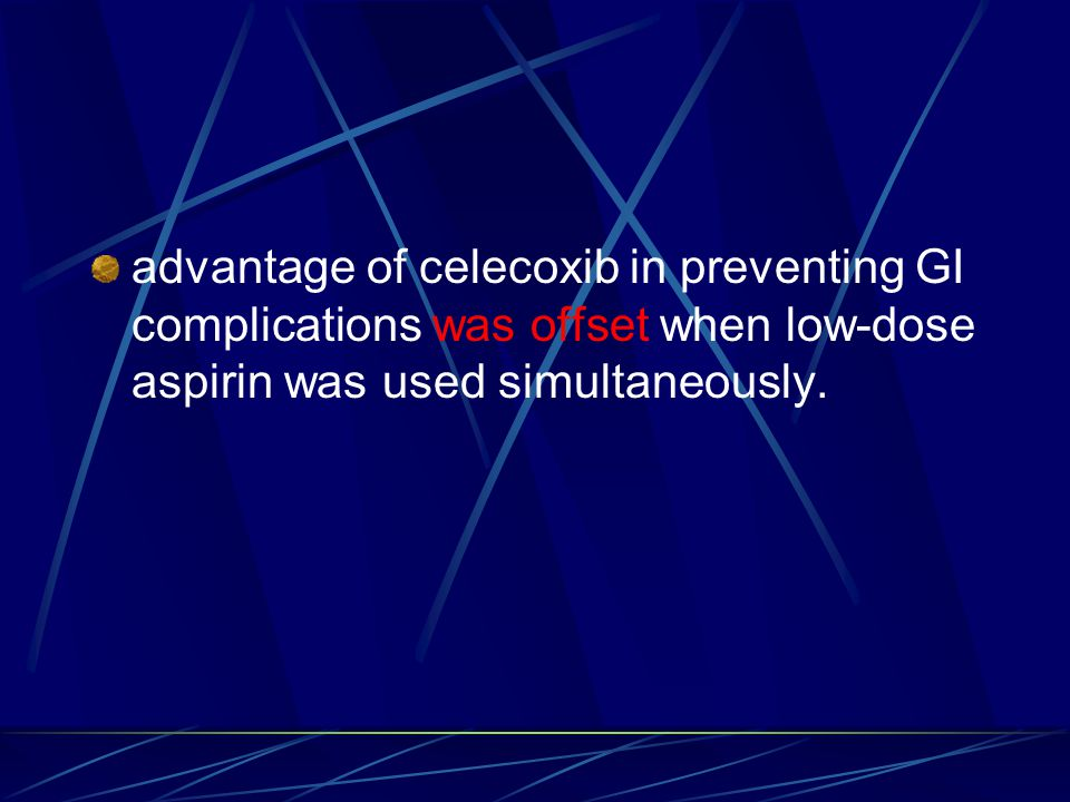 advantage of celecoxib in preventing GI complications was offset when low-dose aspirin was used simultaneously.