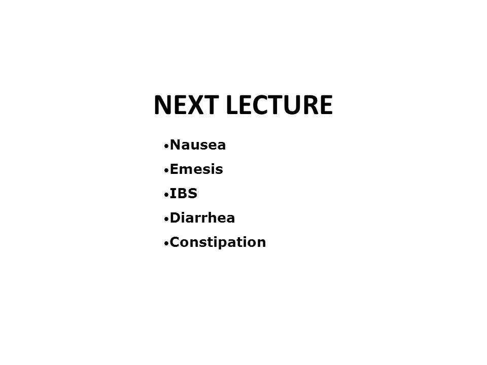 NEXT LECTURE Nausea Emesis IBS Diarrhea Constipation