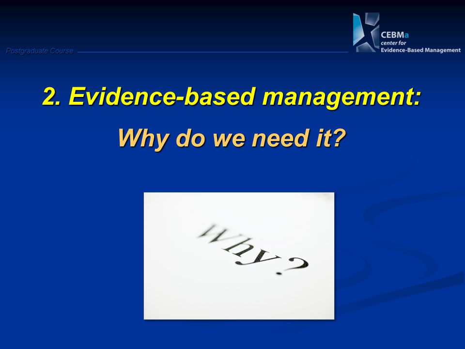 Postgraduate Course 2. Evidence-based management: Why do we need it