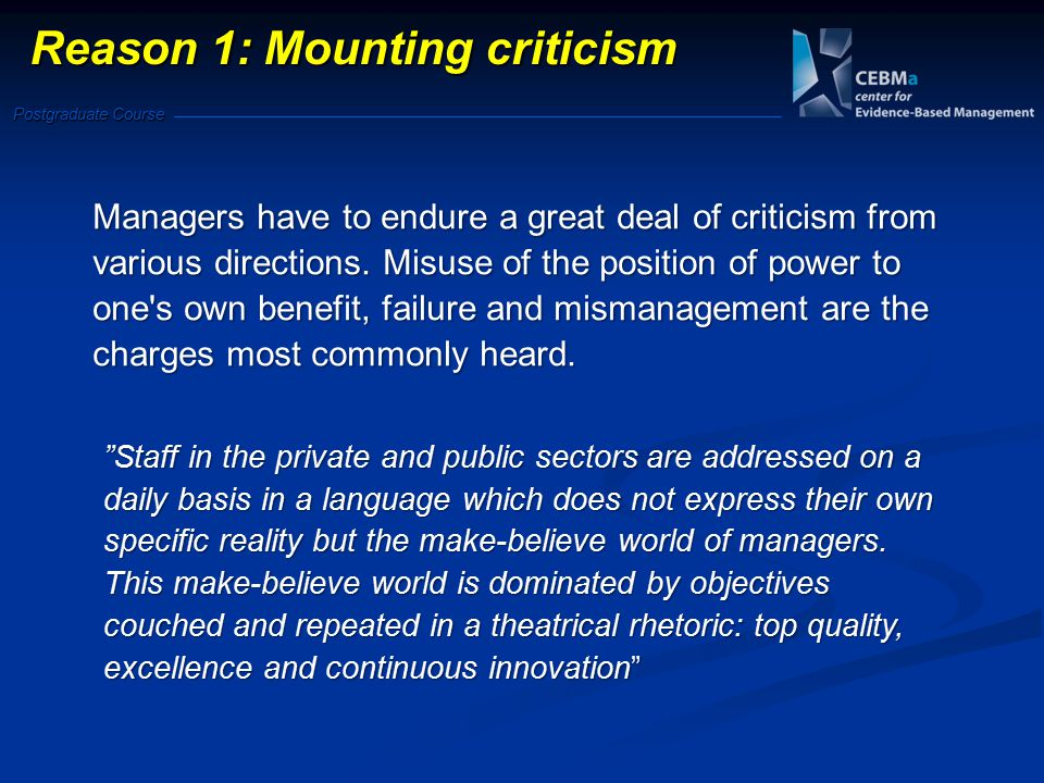 Postgraduate Course Reason 1: Mounting criticism Staff in the private and public sectors are addressed on a daily basis in a language which does not express their own specific reality but the make-believe world of managers.