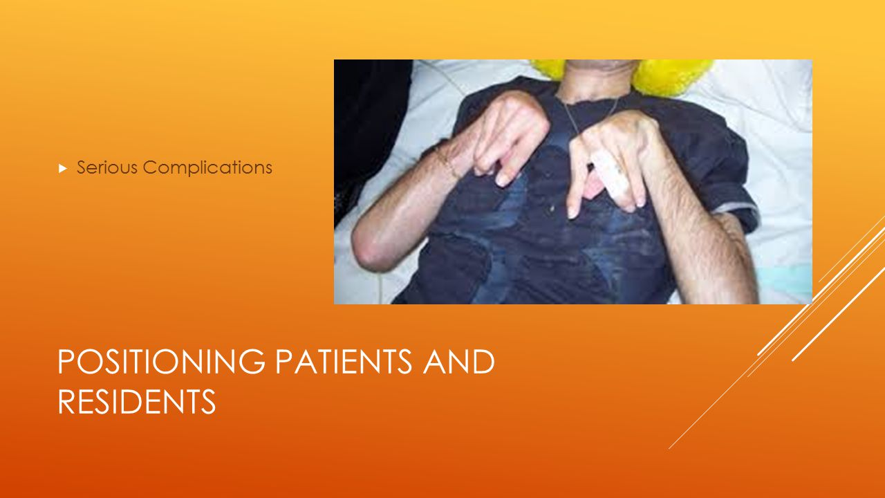 POSITIONING PATIENTS AND RESIDENTS  Serious Complications