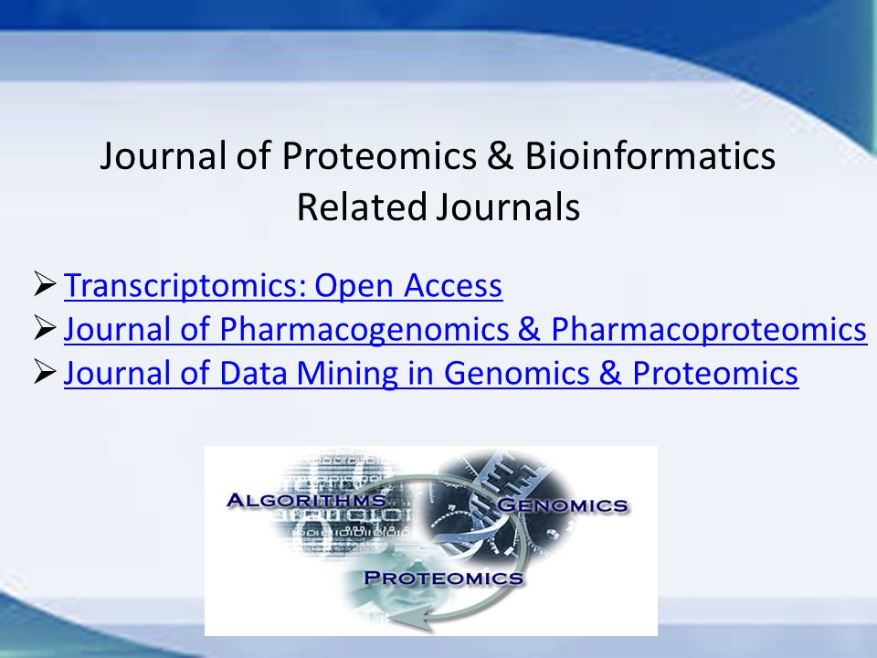 Journal of Proteomics & Bioinformatics Related Journals  Transcriptomics: Open Access Transcriptomics: Open Access  Journal of Pharmacogenomics & Pharmacoproteomics Journal of Pharmacogenomics & Pharmacoproteomics  Journal of Data Mining in Genomics & Proteomics Journal of Data Mining in Genomics & Proteomics