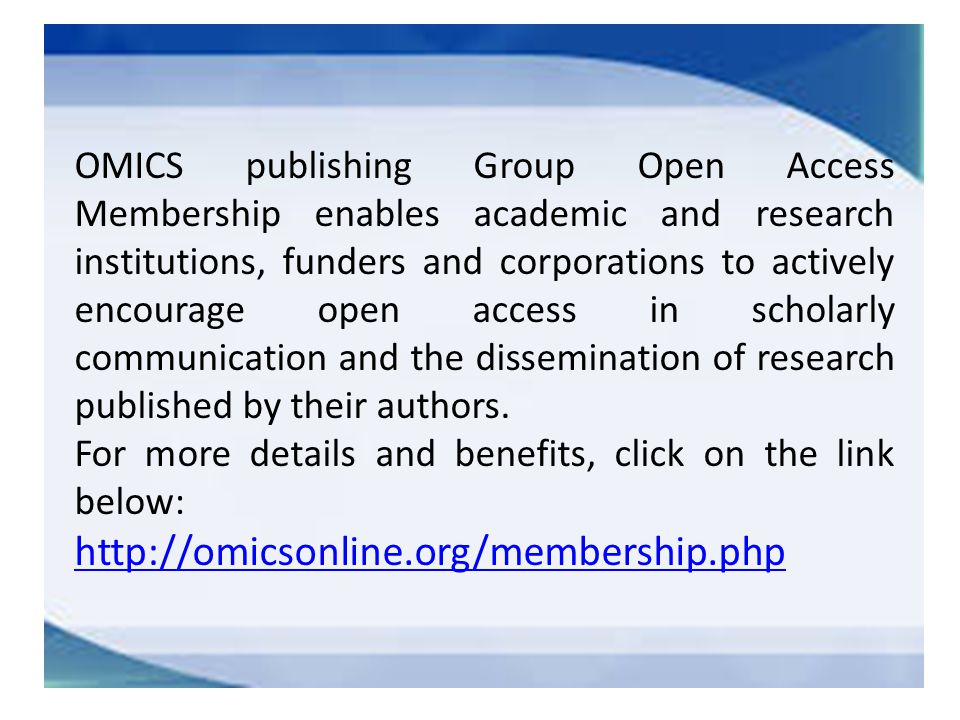 OMICS publishing Group Open Access Membership enables academic and research institutions, funders and corporations to actively encourage open access in scholarly communication and the dissemination of research published by their authors.