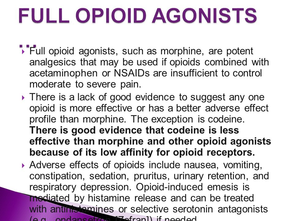  Full opioid agonists, such as morphine, are potent analgesics that may be used if opioids combined with acetaminophen or NSAIDs are insufficient to control moderate to severe pain.