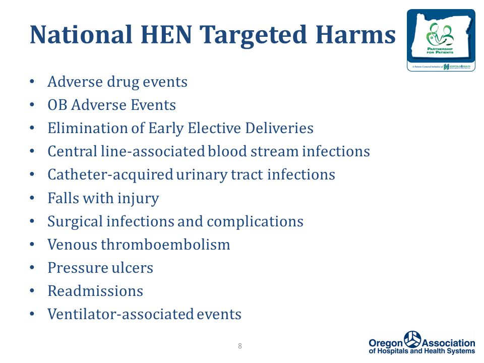 National HEN Targeted Harms Adverse drug events OB Adverse Events Elimination of Early Elective Deliveries Central line-associated blood stream infections Catheter-acquired urinary tract infections Falls with injury Surgical infections and complications Venous thromboembolism Pressure ulcers Readmissions Ventilator-associated events 8