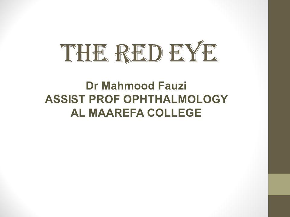 The Red Eye Dr Mahmood Fauzi ASSIST PROF OPHTHALMOLOGY AL MAAREFA COLLEGE