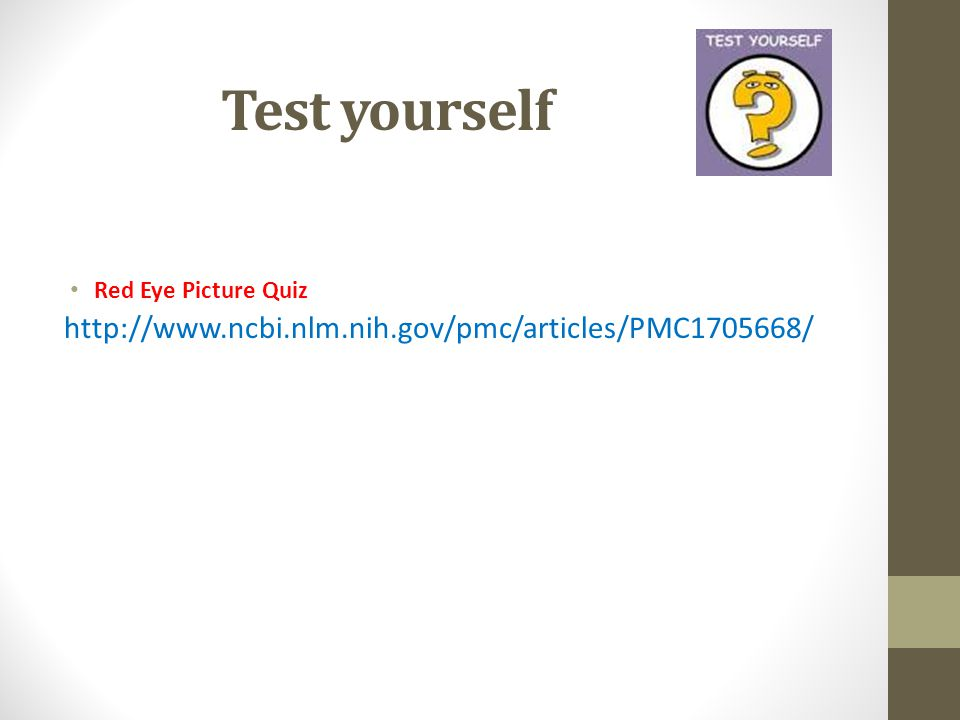 Test yourself Red Eye Picture Quiz http://www.ncbi.nlm.nih.gov/pmc/articles/PMC1705668/