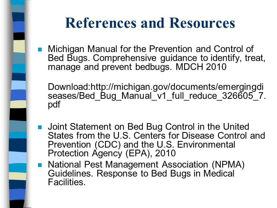 References and Resources n Michigan Manual for the Prevention and Control of Bed Bugs. Comprehensive guidance to identify, treat, manage and prevent b