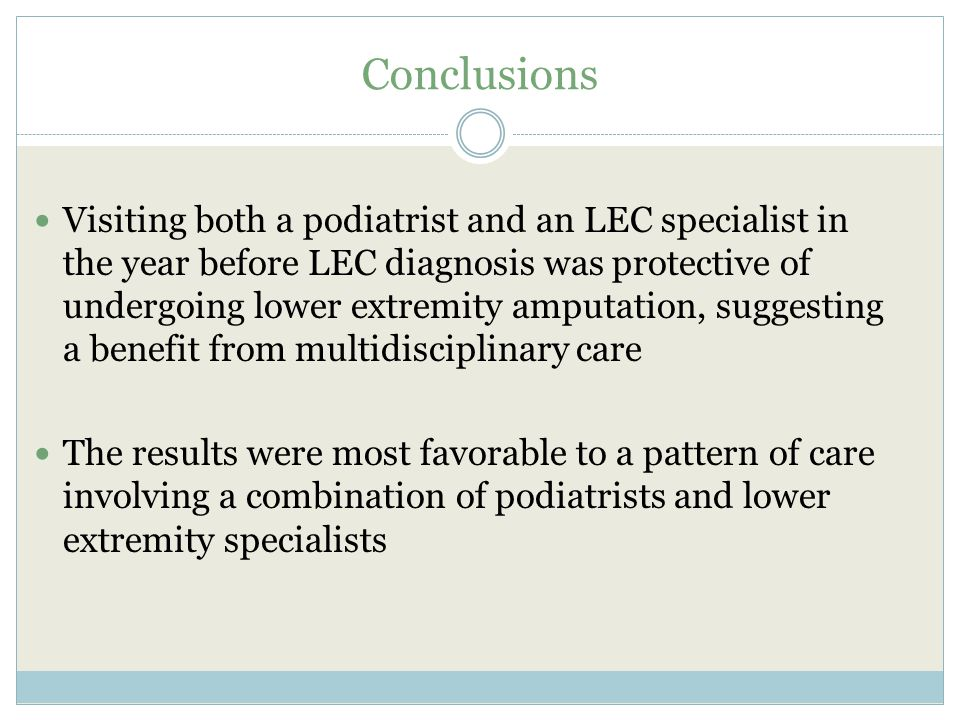 Conclusions Visiting both a podiatrist and an LEC specialist in the year before LEC diagnosis was protective of undergoing lower extremity amputation, suggesting a benefit from multidisciplinary care The results were most favorable to a pattern of care involving a combination of podiatrists and lower extremity specialists