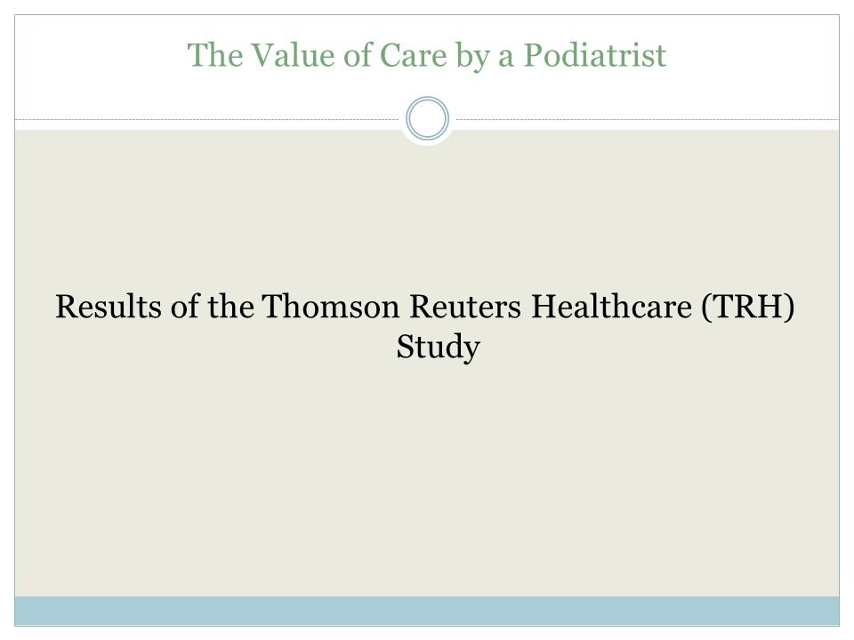 The Value of Care by a Podiatrist Results of the Thomson Reuters Healthcare (TRH) Study