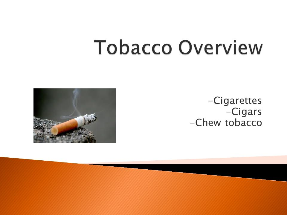 -Cigarettes -Cigars -Chew tobacco