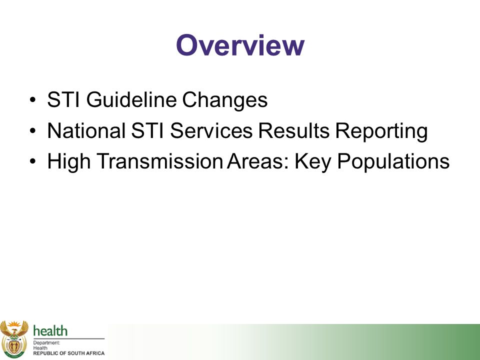 Overview STI Guideline Changes National STI Services Results Reporting High Transmission Areas: Key Populations