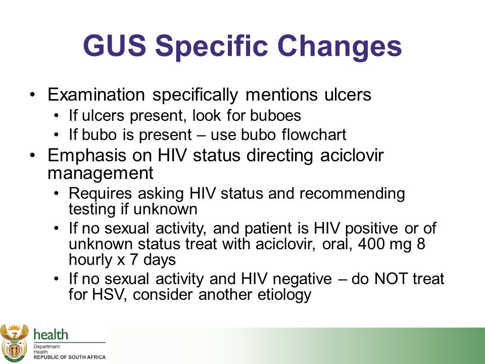 GUS Specific Changes Examination specifically mentions ulcers If ulcers present, look for buboes If bubo is present – use bubo flowchart Emphasis on H