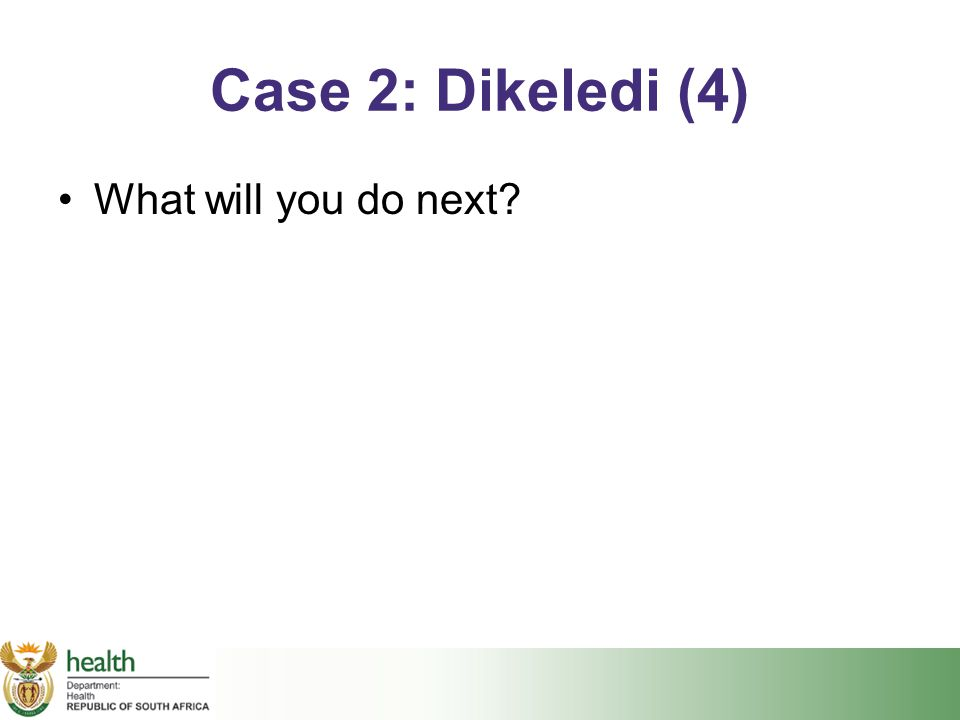 Case 2: Dikeledi (4) What will you do next?
