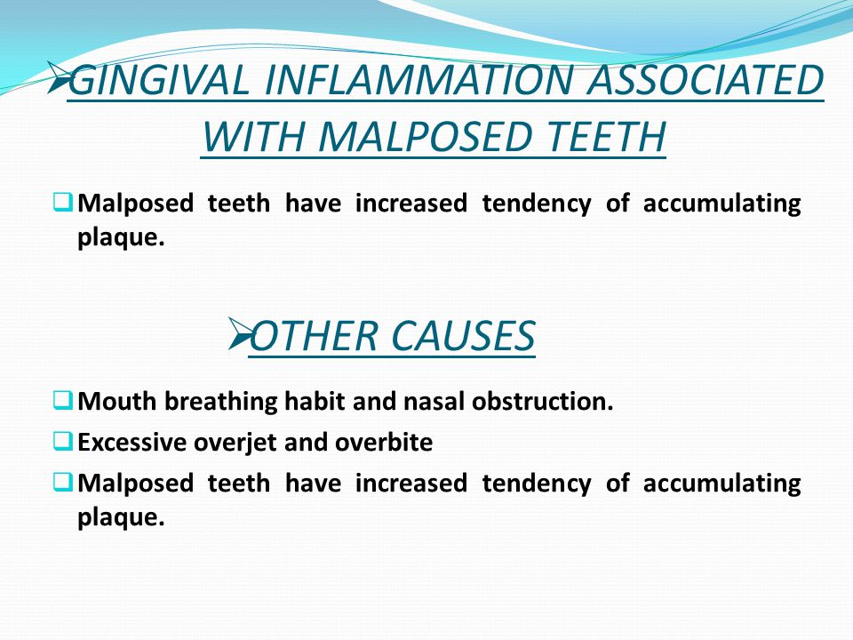  Malposed teeth have increased tendency of accumulating plaque.  Mouth breathing habit and nasal obstruction.  Excessive overjet and overbite  Mal